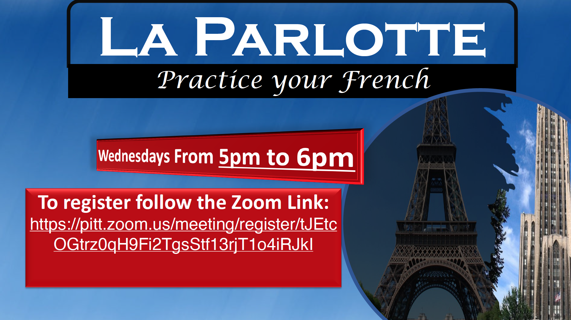 La Parlotte. Practice your French; Wednesdays from 5pm to 6pm; To register follow the Zoom Link: https://pitt.zoom.us/meeting/register/tJEtcOGtrz0qH9Fi2TgsStf13rjT1o4iRJkI; This flyer has a blue background with white text encased in red and black highlighting.